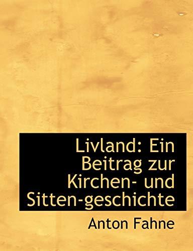Fahne, A: Livland: Ein Beitrag zur Kirchen- und Sitten-gesch: Ein Beitrag Zur Kirchen- Und Sitten-Geschichte (Large Print Edition)