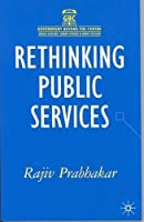 Rethinking Public Services (Government beyond the Centre) by Rajiv Prabhakar(2006-09-22)