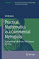 Practical mathematics in a commercial metropolis: Mathematical life in late 16th century Antwerp (Archimedes (31))