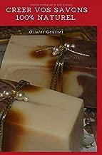 CREER VOS SAVONS 100% NATUREL: Composer, fabriquer, colorer et parfumer vos savons à froid (Manuel) (French Edition)