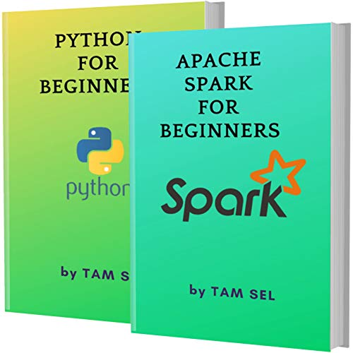 APACHE SPARK AND PYTHON FOR BEGINNERS: 2 BOOKS IN 1 - Learn Coding Fast! APACHE SPARK AND PYTHON Crash Course, A QuickStart Guide, Tutorial Book by Program Examples, In Easy Steps! (English Edition)