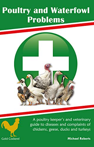 Poultry and Waterfowl Problems: A poultry keeper's and veterinary guide to diseases and complaints of chickens, geese, ducks and turkeys
