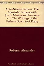Ante-Nicene Fathers, Vol. 1: The Apostolic Fathers with Justin Martyr and Irenaeus (v. 1)