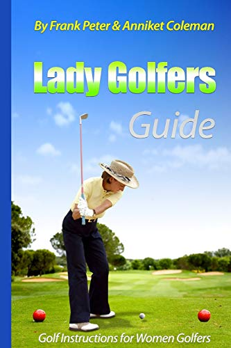Lady Golfer's Guide - Golf Instructions for Women Golfers: Golf Book for Female Golfers to Learn to Play Golf with our Golf Tips, Golf Lessons
