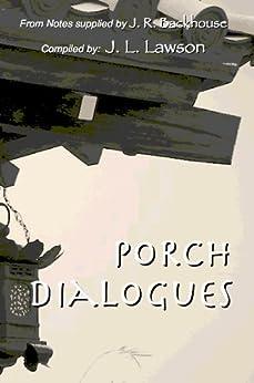 Porch Dialogues by [J. L. Lawson, J. R. Backhouse]