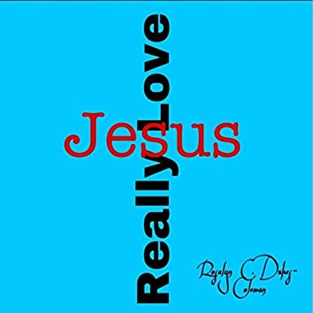 Really Love Jesus