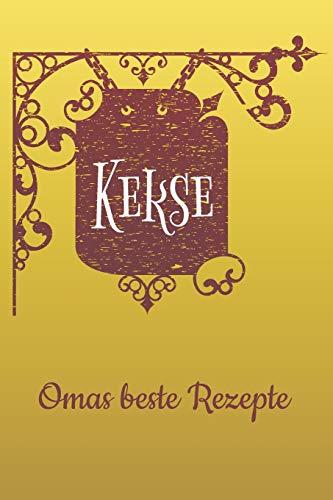 Kekse: Keks und Plätzchen Rezeptbuch für die Lieblingsrezepte | für Omas Rezepte | für Mutters Rezepte | Weihnachtsrezepte