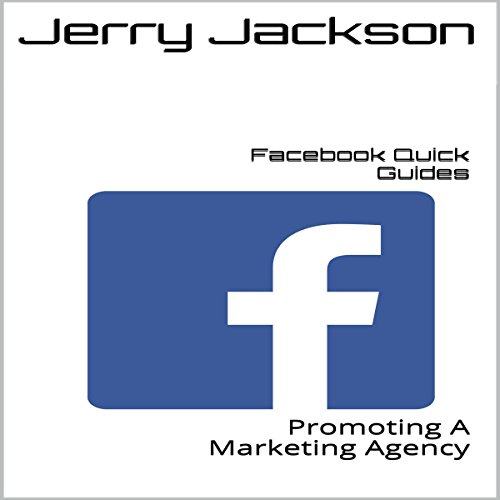 Facebook Quick Guides: Promoting a Marketing Agency audiobook cover art