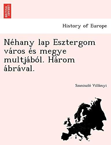 Néhany lap Esztergom város és megye multjából. Három ábrával. (Hungarian Edition)