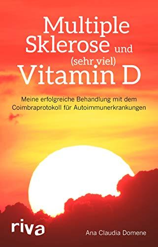 Multiple Sklerose und (sehr viel) Vitamin D: Meine erfolgreiche Behandlung mit dem Coimbraprotokoll...