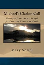 Michael's Clarion Call: Messages from the Archangel for Creating Heaven on Earth