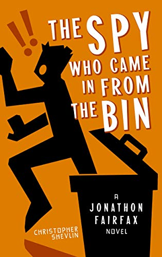 The Spy Who Came in from the Bin: A Jonathon Fairfax Novel (English Edition)