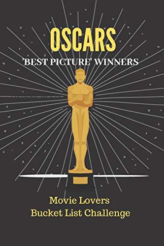 "Oscars - ""Best Picture"" Winners: Movie Lovers Bucket List Challenge Journal, Movie Critics Notebook, Academy Awards Devotee Diary, Film Buffs, Movie Lovers Treat."