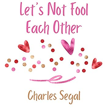 Let's Not Fool Each Other