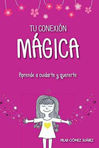 Tu conexión mágica: Aprende a cuidarte y quererte: Volume 3 (Tus tesoros de luz)