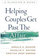 [ Helping Couples Get Past the Affair: A Clinician's Guide[ HELPING COUPLES GET PAST THE AFFAIR: A CLINICIAN'S GUIDE ] By Baucom, Donald H. ( Author )Feb-18-2011 Paperback