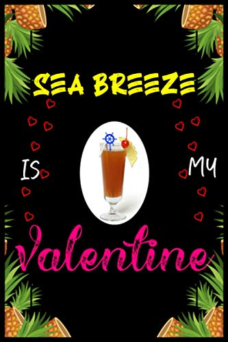 Sea Breeze Is My Valentines: Blank Lined Journal Notebook Valentine Day Funny Gift Ideas Who Loves Sea Breeze Drinks-Alcohol/Romantic Gift For Him-Her ... Write In To Take Daily Notes, Ideas Your Feel