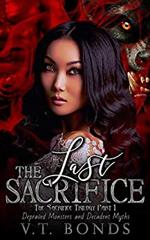 The Last Sacrifice: The Sacrifice Trilogy Book 1 (Depraved Monsters and Decadent Myths) by [V.T.  Bonds]