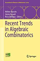 Recent Trends in Algebraic Combinatorics (Association for Women in Mathematics Series, 16)