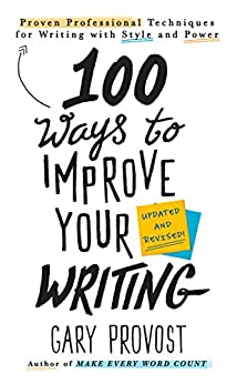 [Gary Provost]の100 Ways to Improve Your Writing (Updated): Proven Professional Techniques for Writing with Style and Power (English Edition)