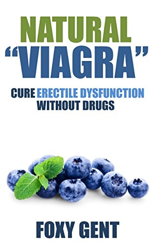 "Natural ""Viagra"": Cure Erectile Dysfunction Without Prescription Drugs (English Edition)"