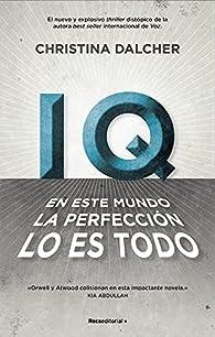 IQ. En este mundo la perfección lo es todo. par Christina Dalcher