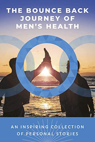 The Bounce Back Journey of Men's Health: An Inspiring Collection of Personal Stories (English Edition)