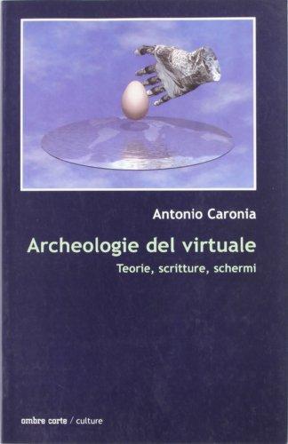 Archeologie del virtuale. Teorie, scritture, schermi