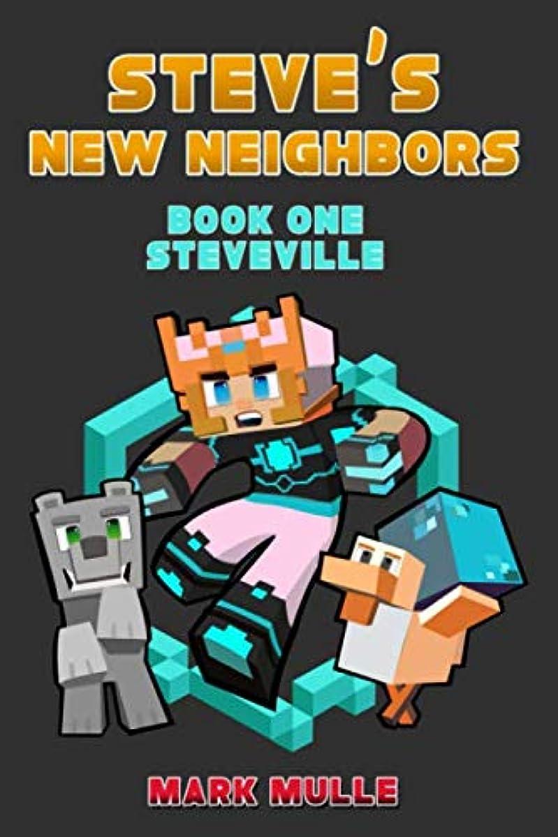 Steve's New Neighbors (Book 1): Steveville (An Unofficial Minecraft Book for Kids Ages 9 - 12 (Preteen)