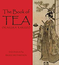 The Book of Tea by Okakura Kakuzo (Author), Bruce Richardson (Introduction)