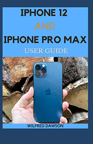 IPHONE 12 AND IPHONE PRO MAX USER GUIDE: A Senior Guide to the Next Generation of iPhone and iOS 14