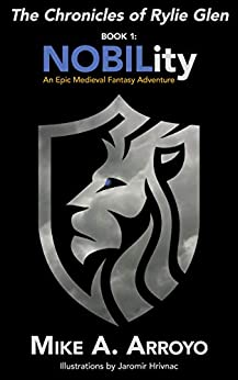 The Chronicles of Rylie Glen: NOBILIty: An Epic Medieval Fantasy Adventure by [Mike Arroyo]