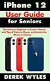 iPhone 12 User Guide for Seniors: The Ultimate Beginner to Expert Manual with Tips & Tricks to Master and Unlock the iPhone 12 Device (English Edition)