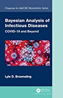 Bayesian Analysis of Infectious Diseases: COVID-19 and Beyond (Chapman & Hall/CRC Biostatistics Series)