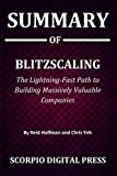 Summary Of Blitzscaling : The Lightning-Fast Path to Building Massively Valuable Companies By Reid Hoffman and Chris Yeh