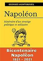Napoléon: Itinéraire d'un stratège politique et militaire