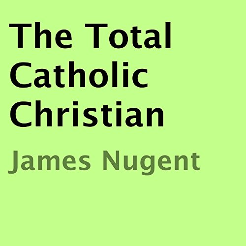 The Total Catholic Christian audiobook cover art