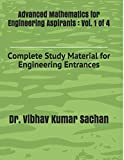 Advanced Mathematics for Engineering Aspirants : Vol. 1 of 4: Complete Study Material for Engineering Entrances
