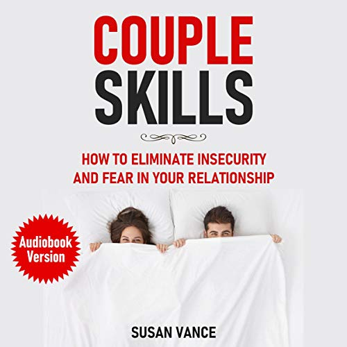 Couple Skills: How to Eliminate Insecurity and Fear in Your Relationship cover art