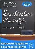 Les rédactions d'autrefois avec sujets et corrigés - Classes de sixième et cinquième de Jean Maitron,Lucien Leray ( 29 mai 2008 ) - Editions de l'Atelier (29 mai 2008) - 29/05/2008