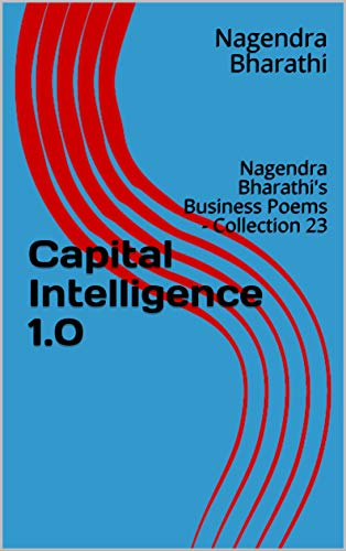 Capital Intelligence 1.0: Nagendra Bharathi's Business Poems - Collection 23 (Nagendra Bharathi's Business poems Collection) (English Edition)