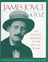 James Joyce A to Z: The Essential Reference to the Life and Work (Critical Companion)