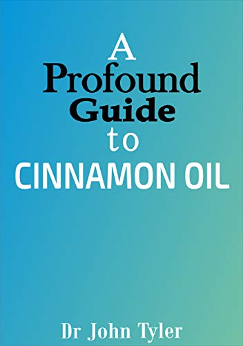 A profound guide to Cinnamon Oil: A step-by-step guide to understanding Cinnamon Oil