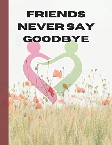 Friends never say goodbye: Best Friend and sister's Gift, Lined notebook/ Journal Gift, 120 pages 8.5*11 Soft Cover, white color paper,