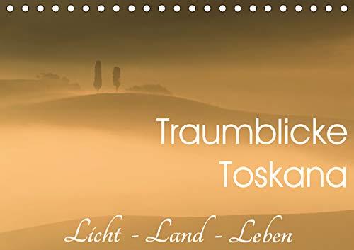 Traumblicke Toskana - Licht, Land, Leben (Tischkalender 2021 DIN A5 quer)