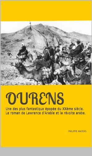 Ourens: Une des plus fantastique épopée du XXème siècle. Le roman de Lawrence d