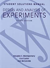 Design and Analysis of Experiments, Student Solutions Manual 8th edition by Montgomery, Douglas C. (2012) Paperback