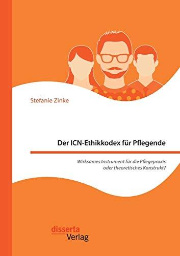 Der ICN-Ethikkodex für Pflegende: Wirksames Instrument für die Pflegepraxis oder theoretisches Konstrukt?