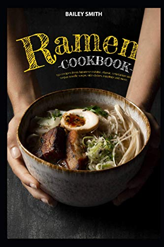 Compare Textbook Prices for Ramen cookbook: 150 recipes from Japanese cuisine, classic, vegetarian and vegan noodle soups, side dishes, toppings and more  ISBN 9798565724066 by Bailey Smith