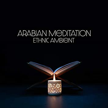 Arabian Meditation: Traditional Instrumental Music for Total Relaxation and Amazing Atmosphere. Ethnic Ambient Mood